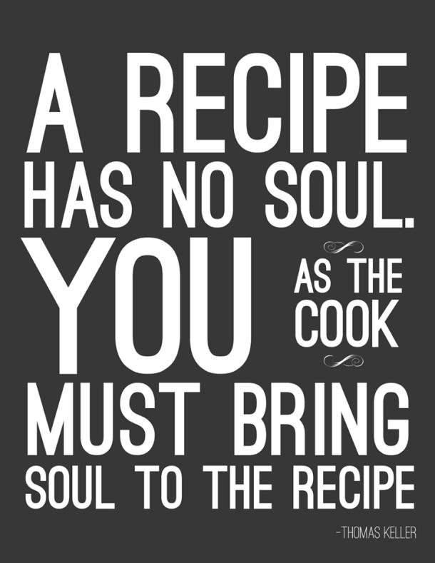 Chef Quote: A recipe has no soul by Thomas Keller