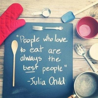 Chef Quote - People who love to eat are always the best people by Julia Child